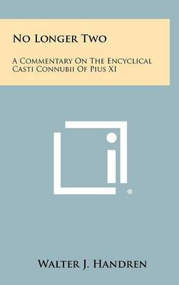 No Longer Two: A Commentary on the Encyclical Casti Connubii of Pius XI