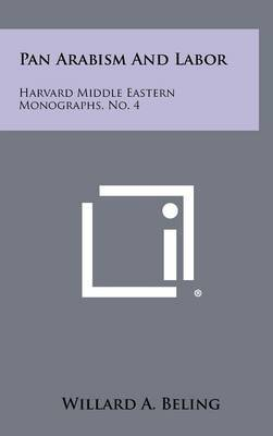 Pan Arabism and Labor: Harvard Middle Eastern Monographs, No. 4