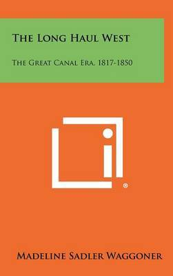 The Long Haul West: The Great Canal Era, 1817-1850