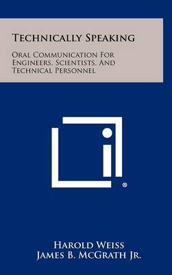 Technically Speaking: Oral Communication for Engineers, Scientists, and Technical Personnel
