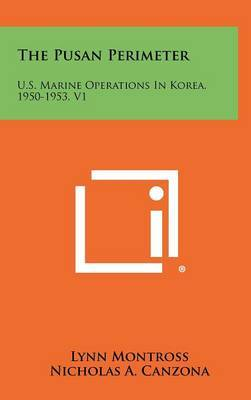 The Pusan Perimeter: U.S. Marine Operations in Korea, 1950-1953, V1