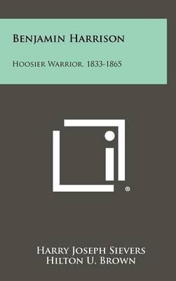 Benjamin Harrison: Hoosier Warrior, 1833-1865