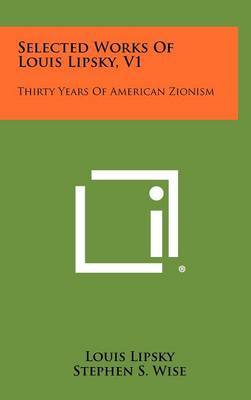 Selected Works of Louis Lipsky, V1: Thirty Years of American Zionism