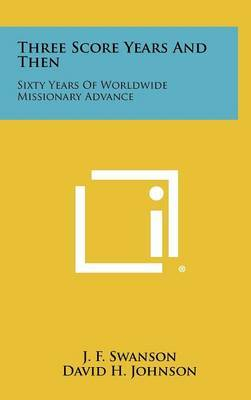 Three Score Years and Then: Sixty Years of Worldwide Missionary Advance