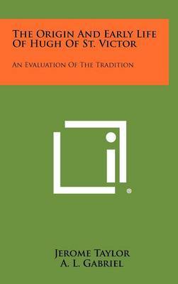 The Origin and Early Life of Hugh of St. Victor: An Evaluation of the Tradition
