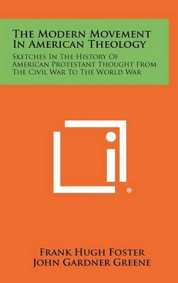 The Modern Movement in American Theology: Sketches in the History of American Protestant Thought from the Civil War to the World War