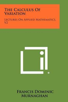 The Calculus of Variation: Lectures on Applied Mathematics, V2