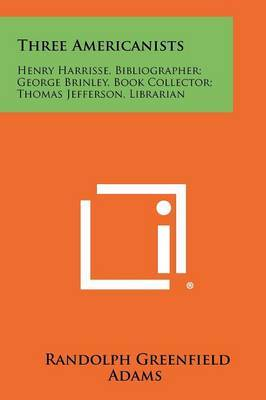 Three Americanists: Henry Harrisse, Bibliographer; George Brinley, Book Collector; Thomas Jefferson, Librarian