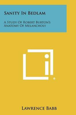 Sanity in Bedlam: A Study of Robert Burton's Anatomy of Melancholy