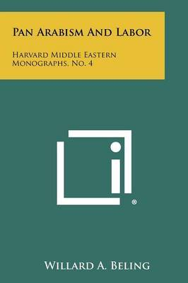 Pan Arabism and Labor: Harvard Middle Eastern Monographs, No. 4