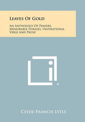 Leaves of Gold: An Anthology of Prayers, Memorable Phrases, Inspirational Verse and Prose