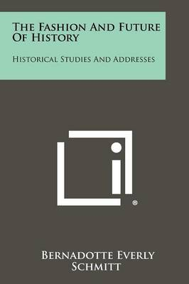 The Fashion and Future of History: Historical Studies and Addresses