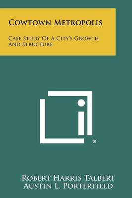 Cowtown Metropolis: Case Study of a City's Growth and Structure
