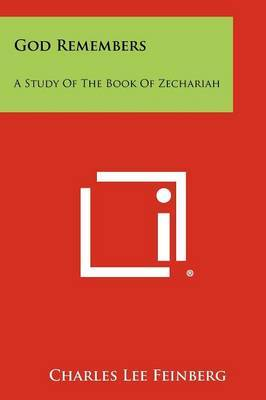 God Remembers: A Study of the Book of Zechariah