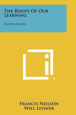 The Roots of Our Learning: Eleven Essays