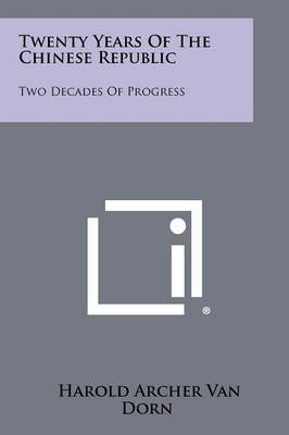 Twenty Years of the Chinese Republic: Two Decades of Progress