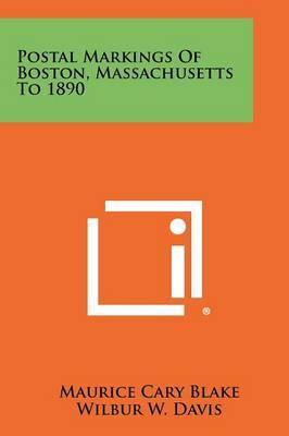 Postal Markings of Boston, Massachusetts to 1890