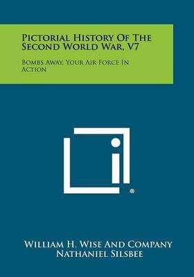 Pictorial History of the Second World War, V7: Bombs Away, Your Air Force in Action