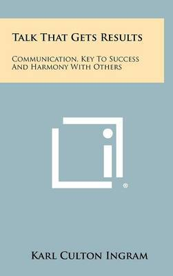 Talk That Gets Results: Communication, Key to Success and Harmony with Others