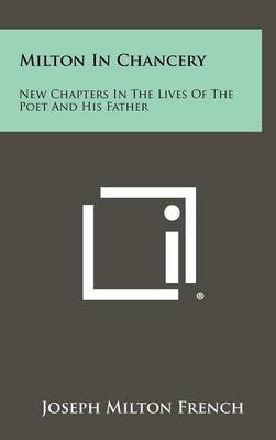 Milton in Chancery: New Chapters in the Lives of the Poet and His Father