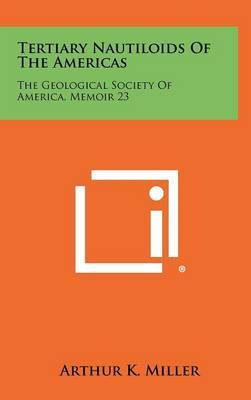 Tertiary Nautiloids of the Americas: The Geological Society of America, Memoir 23