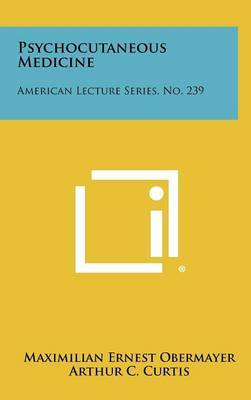 Psychocutaneous Medicine: American Lecture Series, No. 239