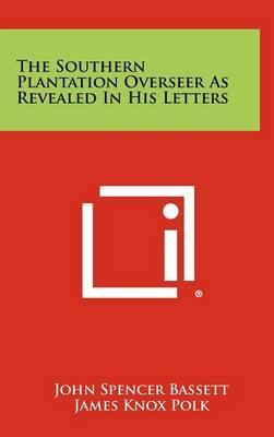 The Southern Plantation Overseer as Revealed in His Letters