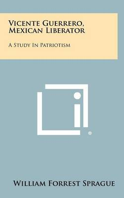 Vicente Guerrero, Mexican Liberator: A Study in Patriotism