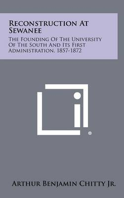 Reconstruction at Sewanee: The Founding of the University of the South and Its First Administration, 1857-1872