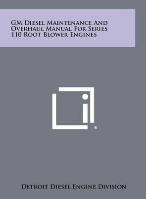 GM Diesel Maintenance and Overhaul Manual for Series 110 Root Blower Engines
