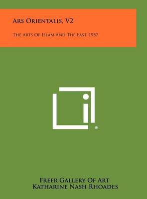 Ars Orientalis, V2: The Arts of Islam and the East, 1957