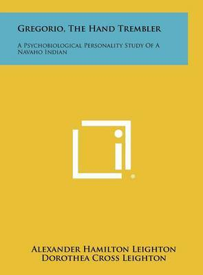Gregorio, the Hand Trembler: A Psychobiological Personality Study of a Navaho Indian