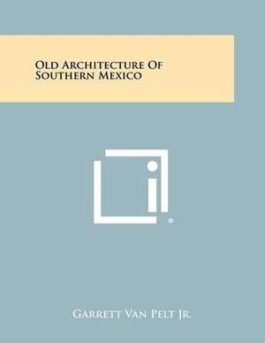 Old Architecture of Southern Mexico