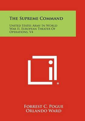 The Supreme Command: United States Army in World War II, European Theater of Operations, V4