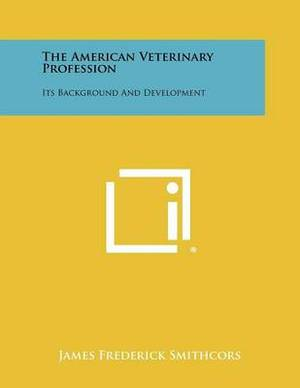 The American Veterinary Profession: Its Background and Development