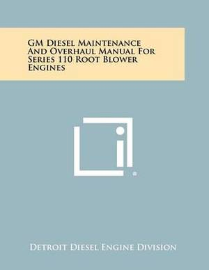 GM Diesel Maintenance and Overhaul Manual for Series 110 Root Blower Engines
