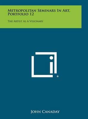 Metropolitan Seminars in Art, Portfolio 12: The Artist as a Visionary
