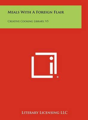 Meals with a Foreign Flair: Creative Cooking Library, V5