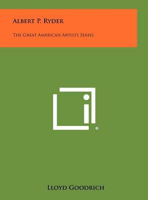 Albert P. Ryder: The Great American Artists Series