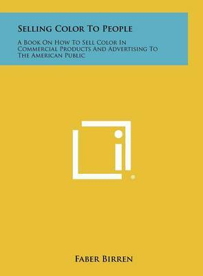 Selling Color to People: A Book on How to Sell Color in Commercial Products and Advertising to the American Public