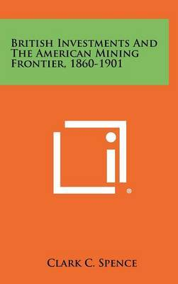 British Investments and the American Mining Frontier, 1860-1901