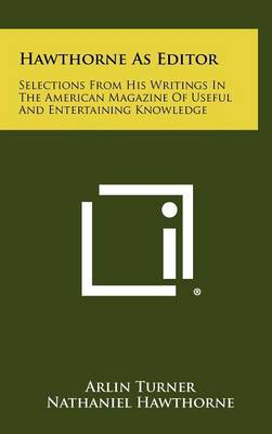 Hawthorne as Editor: Selections from His Writings in the American Magazine of Useful and Entertaining Knowledge