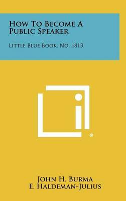 How to Become a Public Speaker: Little Blue Book, No. 1813