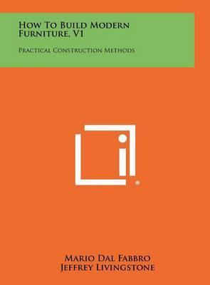 How to Build Modern Furniture, V1: Practical Construction Methods
