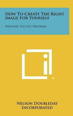 How to Create the Right Image for Yourself: Personal Success Program