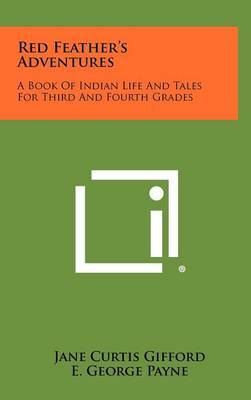 Red Feather's Adventures: A Book of Indian Life and Tales for Third and Fourth Grades