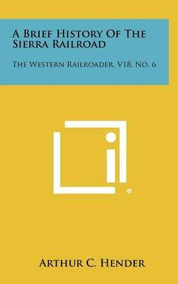 A Brief History of the Sierra Railroad: The Western Railroader, V18, No. 6