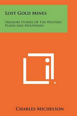 Lost Gold Mines: Treasure Stories of the Western Plains and Mountains