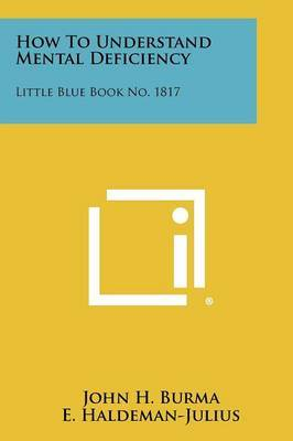 How to Understand Mental Deficiency: Little Blue Book No. 1817