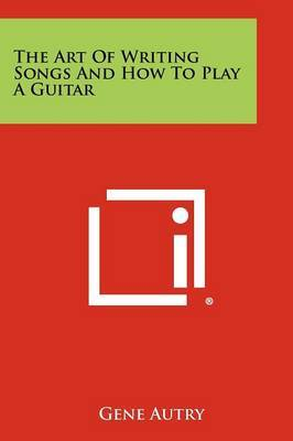The Art of Writing Songs and How to Play a Guitar